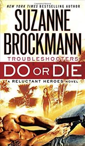 Do or Die : Troubleshooters : A Reluctant Heroes Novel - Brockmann, Suzanne