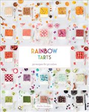 Rainbow Tarts : 50 Recipes for 50 Colors - Guelpa, Emilie