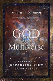 God and the Multiverse : Humanitys Expanding View of the Cosmos - Stenger, Victor J.
