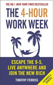 4-Hour Work Week : Escape the 9-5, Live Anywhere and Join the New Rich - Ferriss, Timothy