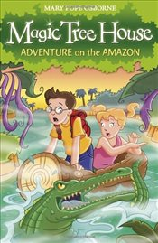 Magic Tree House 6 : Adventure on the Amazon - Osborne, Mary Pope