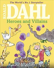 Roald Dahls Heroes and Villains - Dahl, Roald