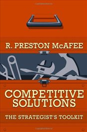 Competitive Solutions : The Strategists Toolkit - McAfee, R. Preston