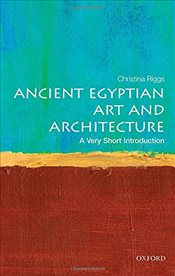 Ancient Egyptian Art and Architecture : A Very Short Introduction  - Riggs, Christina