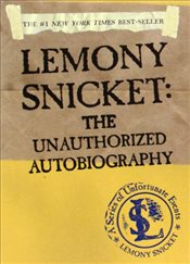 Lemony Snicket : The Unauthorized Autobiography : A Series of Unfortunate Events - Snicket, Lemony