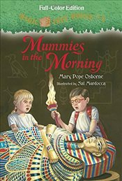 Magic Tree House 3 : Mummies in the Morning : Full-Color Edition - Osborne, Mary Pope