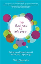 Business of Influence : Reframing Marketing and PR for the Digital Age - Sheldrake, Philip