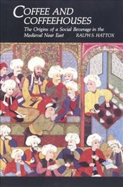 Coffee and Coffeehouses : Origins of a Social Beverage in the Medieval Near East - Hattox, Ralph S.