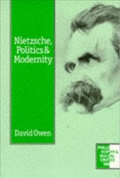 NIETZSCHE, POLITICS AND MODERNITY - Owen, David