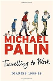 Travelling to Work : Diaries 1988-1998 - Palin, Michael