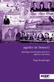 Agents or Bosses? Patronage and Intra-Party Politics in Argentina and Turkey   - Kemahlioglu, Özge