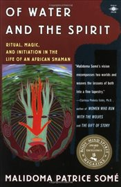 Of Water and the Spirit : Ritual, Magic and Initiation in the Life of an African Shaman - Some, Malidoma Patrice