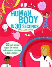 Human Body in 30 Seconds : 30 Mind-Blowing Topics for Budding Biologists Explained in Half a Minute - Claybourne, Anna