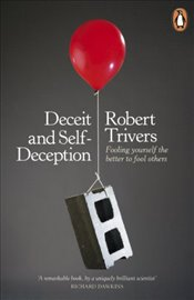 Deceit and Self-Deception : Fooling Yourself the Better to Fool Others - Trivers, Robert