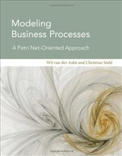 Modeling Business Processes: A Petri Net-Oriented Approach (Cooperative Information Systems Series) - Aalst, Wil Van Der