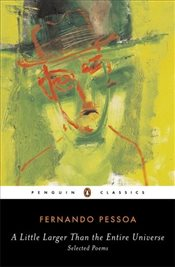 Little Larger Than the Entire Universe : Selected Poems - Pessoa, Fernando