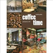 Coffee Time Contemporary Cafes by Galindo, Michelle ( AUTHOR ) Apr-02-2012 Hardback - Galindo, Michelle