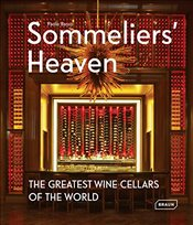 Sommeliers Heaven : The Greatest Wine Cellars of the World - Basso, Paolo