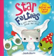 Star Felties: 8 cute Characters to Stitch and Stick (Feltie Friends) - Skeate, Sarah