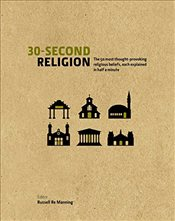 30-Second Religion: The 50 Most Thought-provoking Religious Beliefs, Each Explained in Half a Minute - Manning, Russell Re