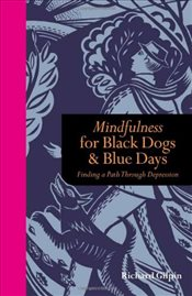 Mindfulness for Black Dogs & Blue Days: Finding a Path Through Depression - Gilpin, Richard