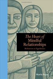 Heart of Mindful Relationships: Meditations on Togetherness (Mindfulness) - Arpa, Maria