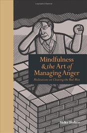 Mindfulness & the Art of Managing Anger: Meditations on Clearing the Red Mist - Fisher, Mike