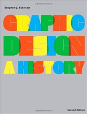 Graphic Design: A History - Eskilson, Stephen J.