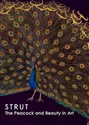 Strut : The Peacock and Beauty in Art - Bland, Bartholomew F.