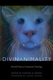 Divinanimality : Animal Theory, Creaturely Theology - Moore, Stephen