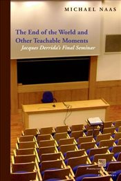 End of the World and Other Teachable Moments : Jacques Derridas Final Seminar - Naas, Michael