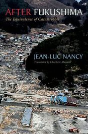After Fukushima : The Equivalence of Catastrophes - Nancy, Jean-Luc
