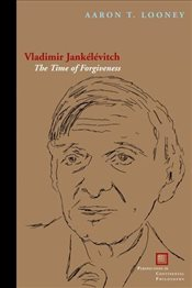 Vladimir Jankelevitch : The Time of Forgiveness  - Looney, Aaron T.