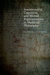 Intentionality, Cognition, and Mental Representation in Medieval Philosophy - Klima, Gyula