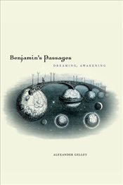 Benjamins Passages : Dreaming, Awakening - Gelley, Alexander