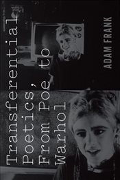 Transferential Poetics, from Poe to Warhol - Frank, Adam