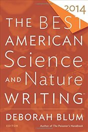 Best American Science and Nature Writing 2014 - Blum, Deborah