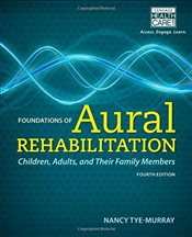 Foundations of Aural Rehabilitation : Children, Adults, and Their Family Members - Tye-Murray, Nancy