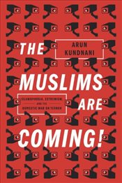 Muslims Are Coming! - Kundnani, Arun