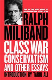 Class War Conservatism and Other Essays - Miliband, Ralph