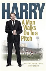 Man Walks On to a Pitch: Stories from a Life in Football -