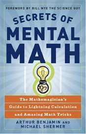 Secrets of Mental Math: The Mathemagicians Guide to Lightning Calculation and Amazing Mental Math T - Shermer, Michael