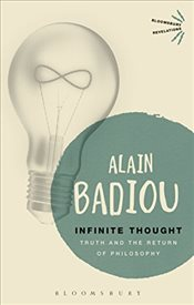 Infinite Thought : Truth and the Return of Philosophy - Badiou, Alain