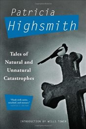 Tales of Natural and Unnatural Catastrophes - Highsmith, Patricia