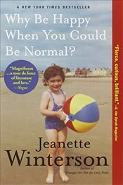 Why Be Happy When You Could Be Normal - Winterson, Jeanette
