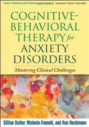 Cognitive-Behavioral Therapy for Anxiety Disorders : Mastering Clinical Challenges - Butler, Gillian