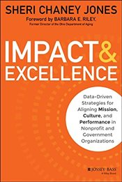 Impact & Excellence: Data-Driven Strategies for Aligning Mission, Culture and Performance in Nonprof - Jones, Sheri Chaney