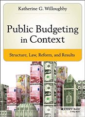 Public Budgeting in Context : Structure, Law, Reform and Results - Willoughby, Katherine G.