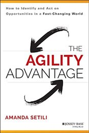 Agility Advantage : How to Identify and Act on Opportunities in a Fast-Changing World - Setili, Amanda