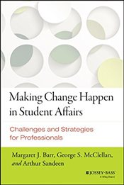 Making Change Happen in Student Affairs : Challenges and Strategies - Barr, Margaret J.